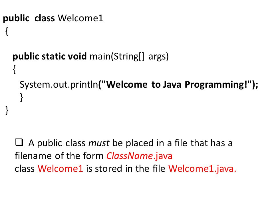 public class Welcome1 { public static void main(String[] args) { System.out.println( Welcome to Java Programming! ); } }